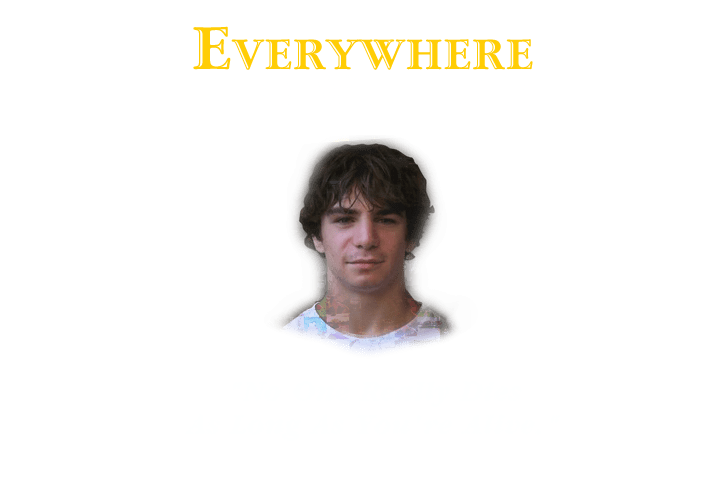 Everywhere Nowhere. No One Really Dies As Long As You're Alive